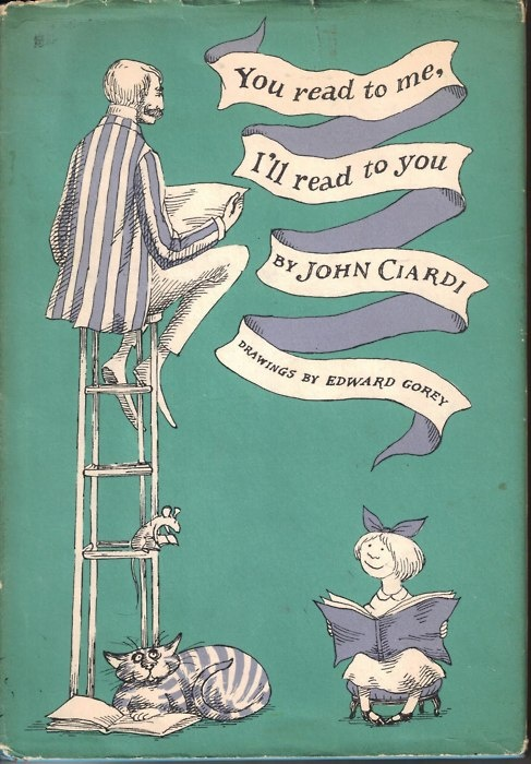 You Read to Me, I'll Read to You by John Ciardi.  Illustrations by Edward Gorey.    This was one of my cherished children's books when I was growing up. I still can recite some of the poems by heart and it was 50 years ago!