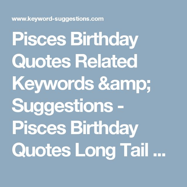 Pisces Birthday Quotes Related Keywords & Suggestions - Pisces Birthday Quotes Long Tail Keywords