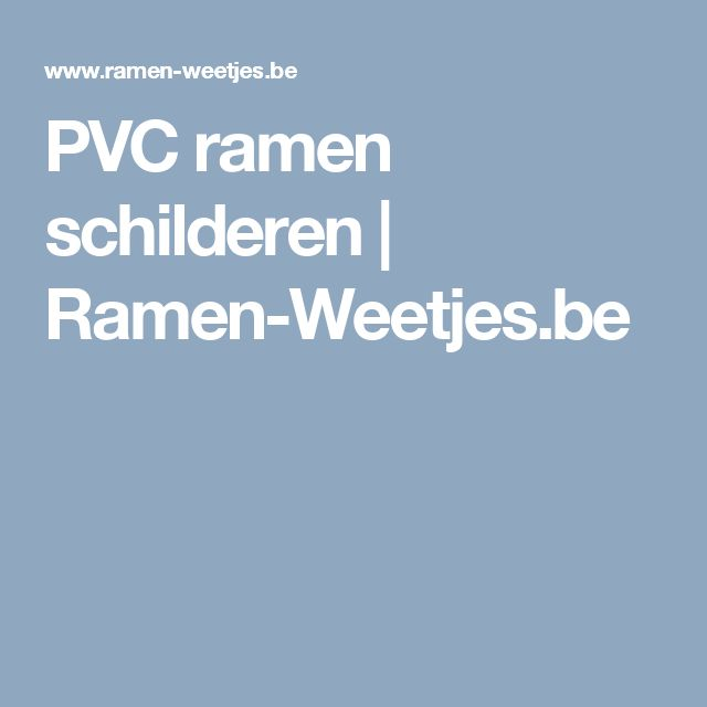PVC ramen schilderen   Ramen-Weetjes.be