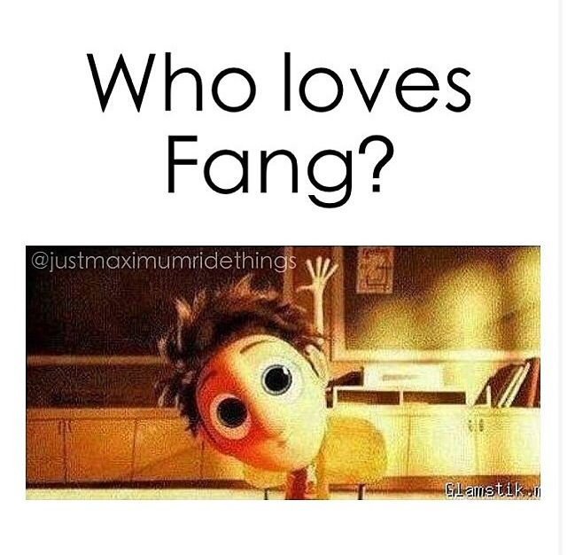Uhhhh, ME! Even though he totally screwed up, you simply must love Fang!