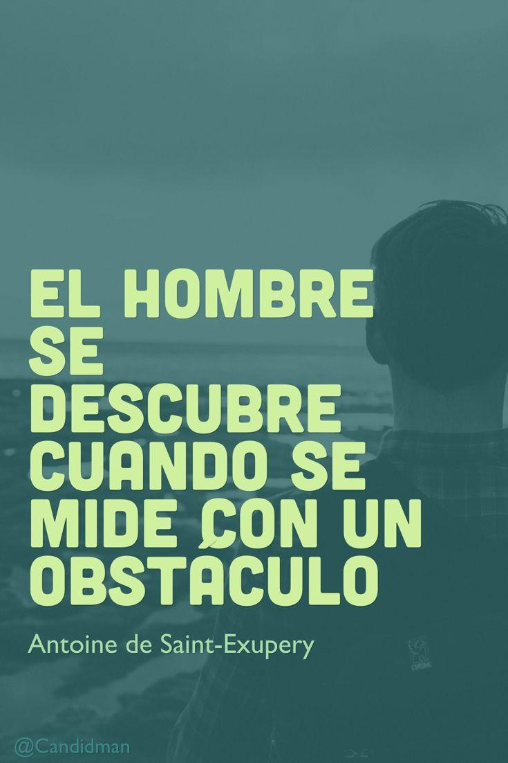 """""""El #Hombre se descubre cuando se mide con un #Obstaculo"""". #AntoineDeSaintExupery #Frases #FrasesCelebres @candidman"""