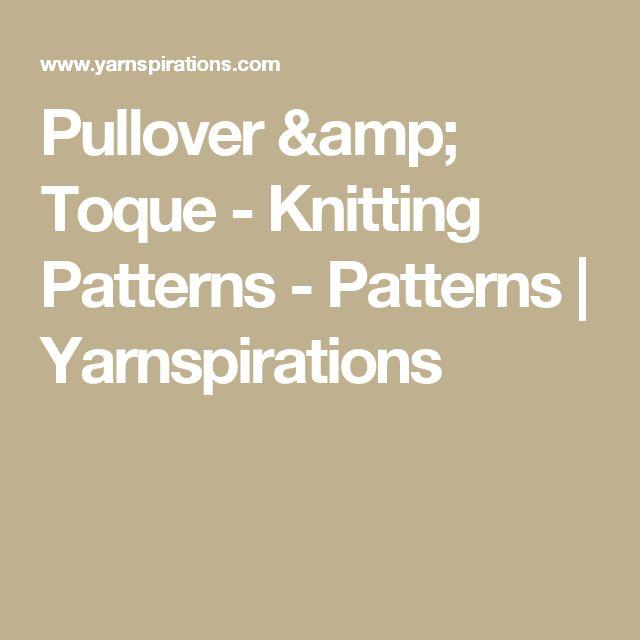 Pullover & Toque  - Knitting Patterns - Patterns    Yarnspirations