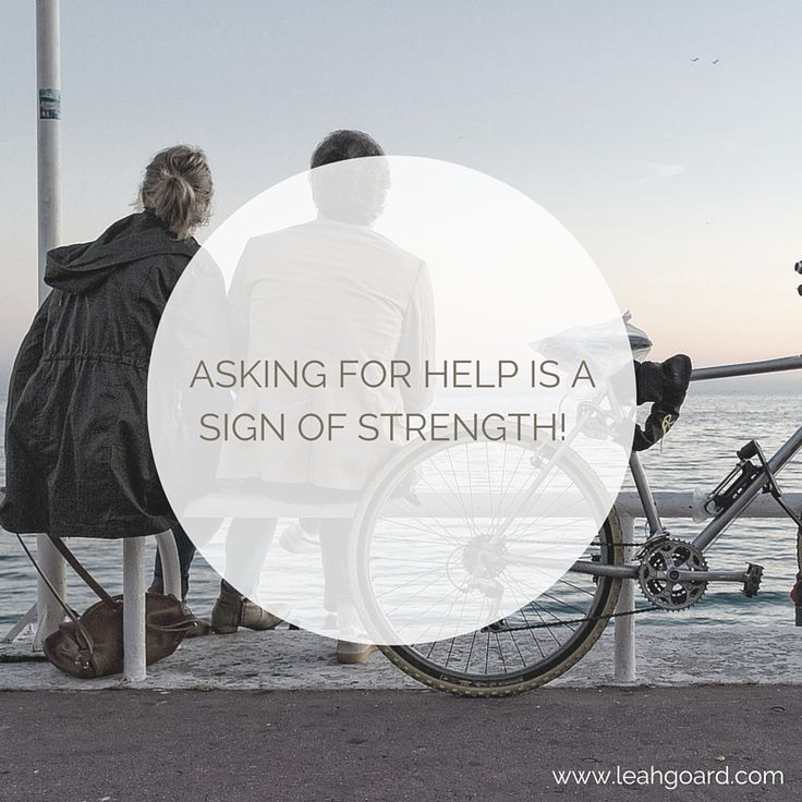 Asking for help is a sign of strength!