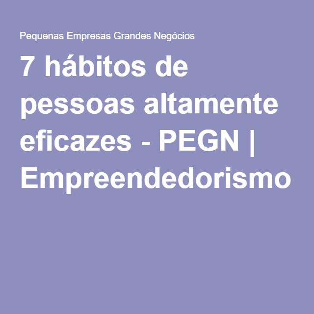 7 hábitos de pessoas altamente eficazes - PEGN | Empreendedorismo