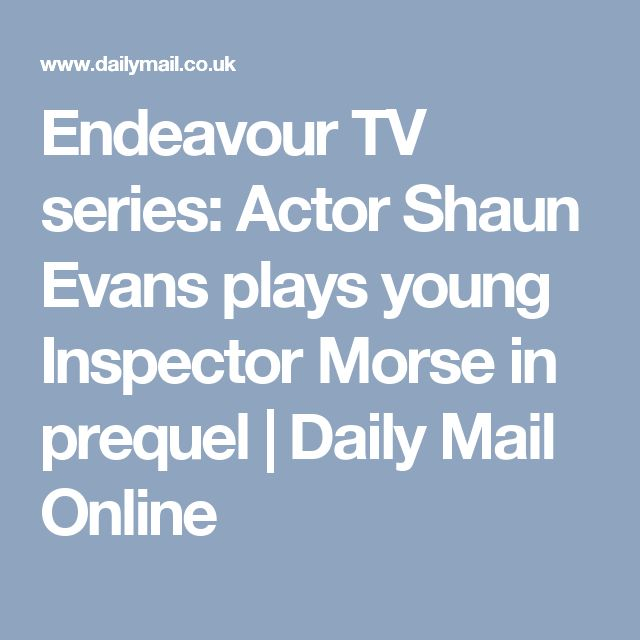 Endeavour TV series: Actor Shaun Evans plays young Inspector Morse in prequel | Daily Mail Online