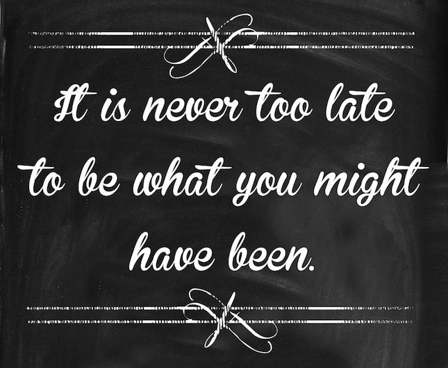 """It is never too late to be what you might have been."" - George Eliot. A post on going after your dreams/goals at 1chocolatebox.blogspot.com."