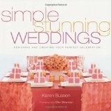 Simple Stunning Weddings: Designing and Creating Your Perfect Celebration (Hardcover)By Karen Bussen