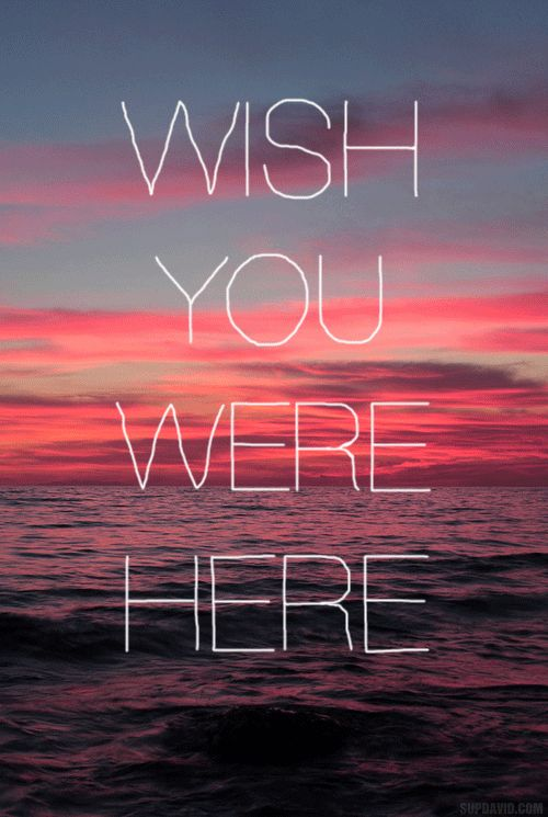 Wish you Were Here...