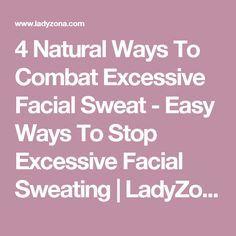4 Natural Ways To Combat Excessive Facial Sweat - Easy Ways To Stop Excessive Facial Sweating | LadyZona.com