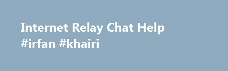 """Internet Relay Chat Help #irfan #khairi http://internet.remmont.com/internet-relay-chat-help-irfan-khairi/  Welcome to #irchelp /I-R-C/ n. [Internet Relay Chat] – IRC provides a way of communicating in real time with people from all over the world. It consists of various separate networks (or """"nets"""") of IRC servers, machines that allow users to connect to IRC. IRC is very similar to text messaging, but designed around communicating […]"""
