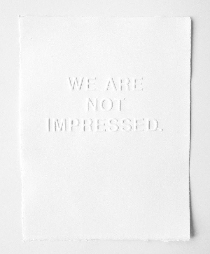 we are not impressed, emboss, lettering, type, design, clever