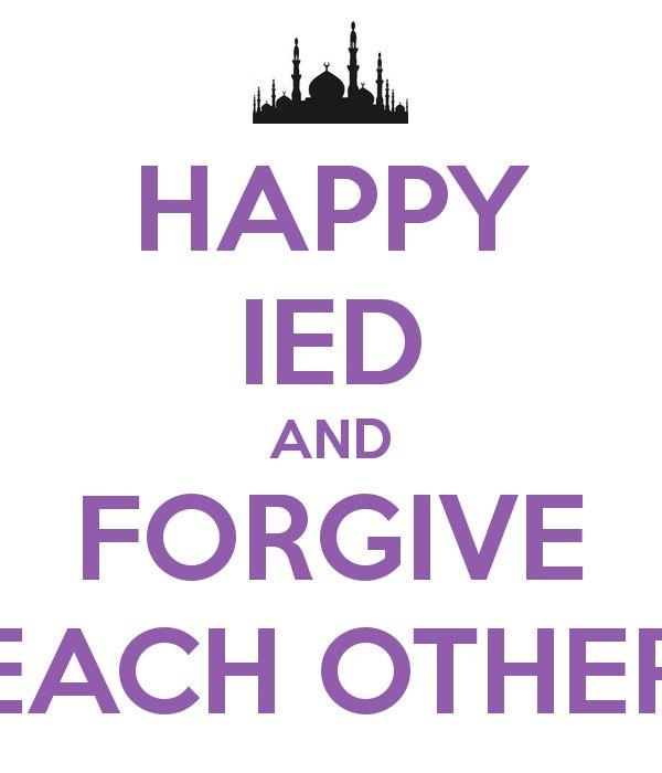 HAPPY IED MUBARAK AND FORGIVE EACH OTHER