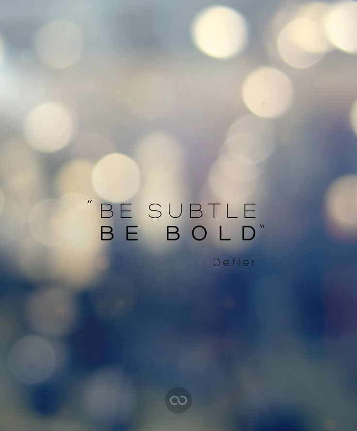 """BE SUBTLE, BE BOLD"" by Defier"