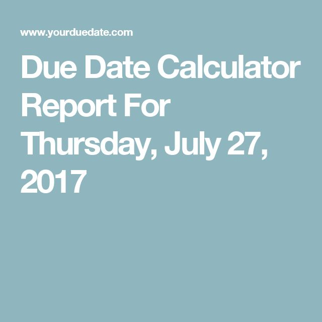 Due Date Calculator Report For Thursday, July 27, 2017