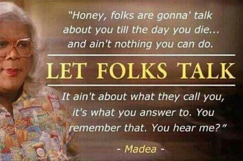 Madea because Jen pinned it first. True Story!!!