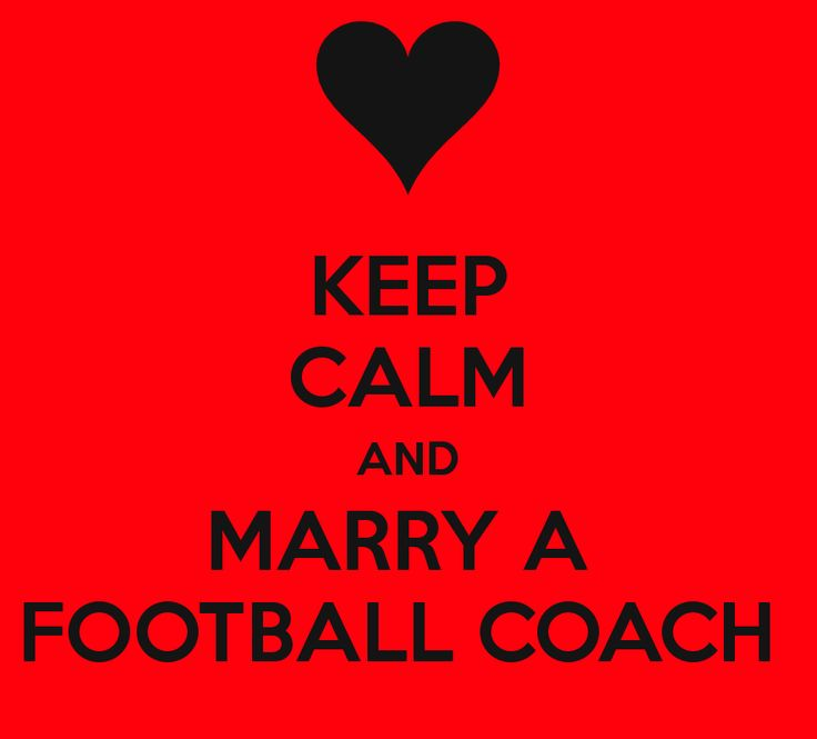 Keep Calm and Marry a Football Coach