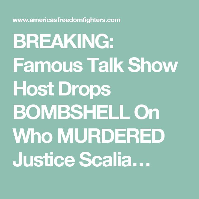 BREAKING: Famous Talk Show Host Drops BOMBSHELL On Who MURDERED Justice Scalia…