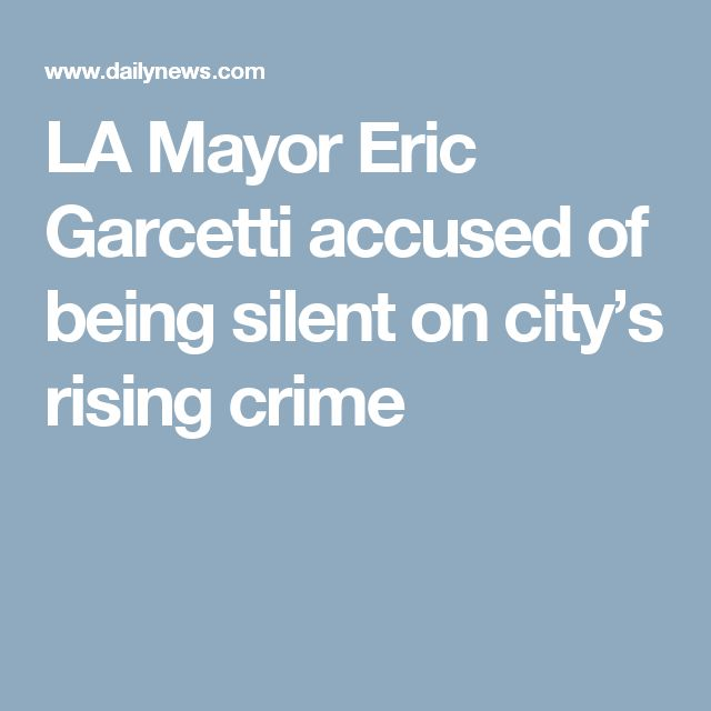 LA Mayor Eric Garcetti accused of being silent on city's rising crime