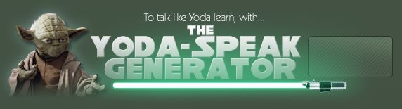 translate your messages into Yoda-speak so all your geeky-nerd friends can understand you