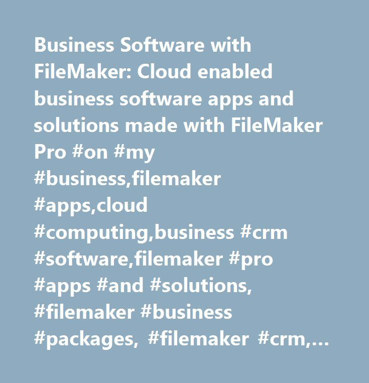 Business Software with FileMaker: Cloud enabled business software apps and solutions made with FileMaker Pro #on #my #business,filemaker #apps,cloud #computing,business #crm #software,filemaker #pro #apps #and #solutions, #filemaker #business #packages, #filemaker #crm, #omb #onmybusiness, #filemaker #templates, #filemaker #crm #ipad, #filemaker #cms, #filemaker #invoicing,windows #pc, #mac, #ipad #and #iphone…
