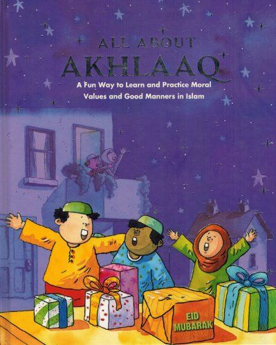 All About Akhlaaq (A Fun Way to Learn and Practice Moral Values of Islam) by Nafees Khan- compnaion book to  A-Z Aqhlaaq http://www.amazon.com/dp/8178987813/ref=cm_sw_r_pi_dp_Q0Gmwb0C5XFQQ