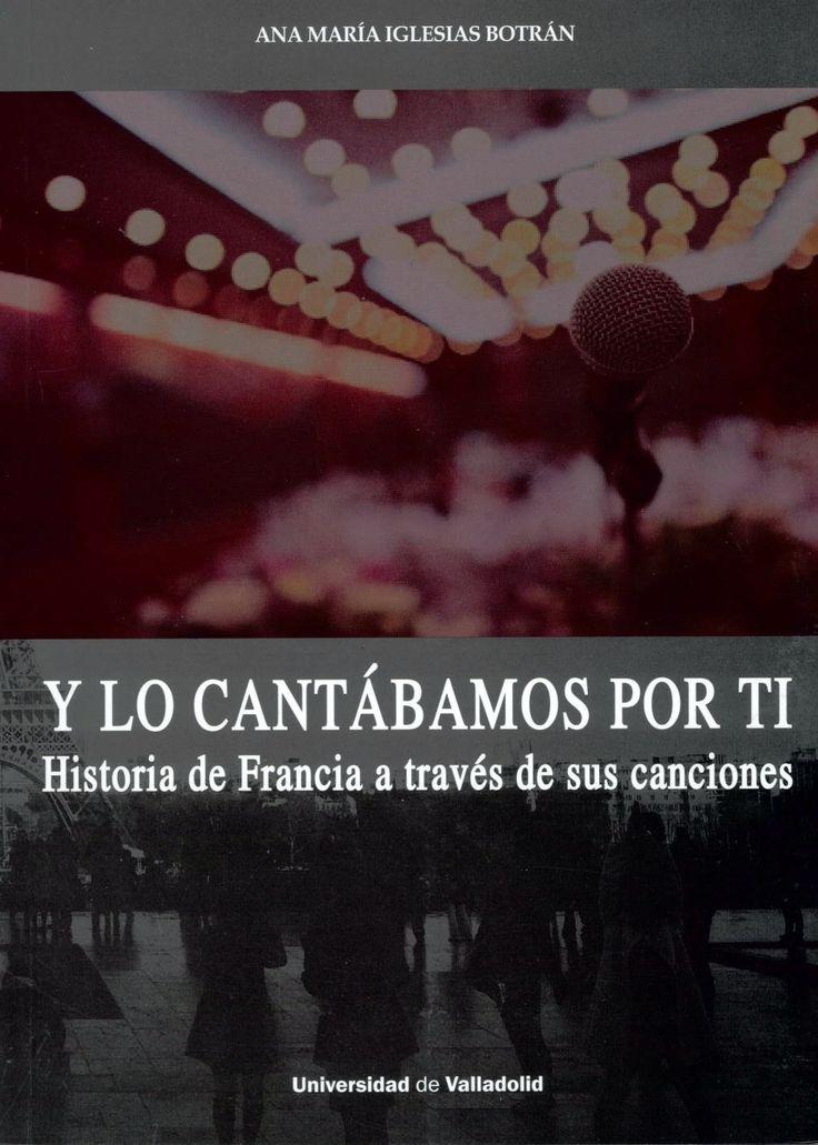 Y lo cantábamos por ti : historia de Francia a través de sus canciones, 2014  http://absysnetweb.bbtk.ull.es/cgi-bin/abnetopac01?TITN=535909