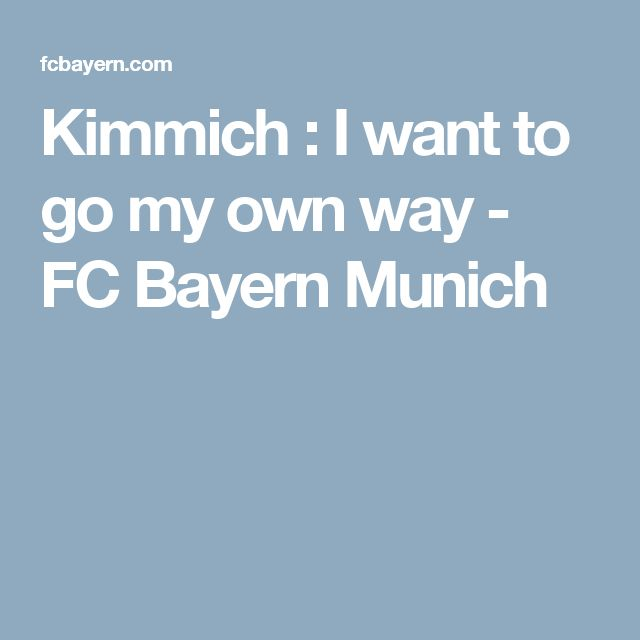 Kimmich : I want to go my own way - FC Bayern Munich
