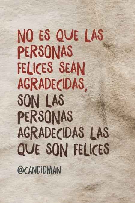 """""""No es que las personas felices sean agradecidas, son las personas agradecidas las que son felices"""". @candidman #Frases #Motivacionales"""
