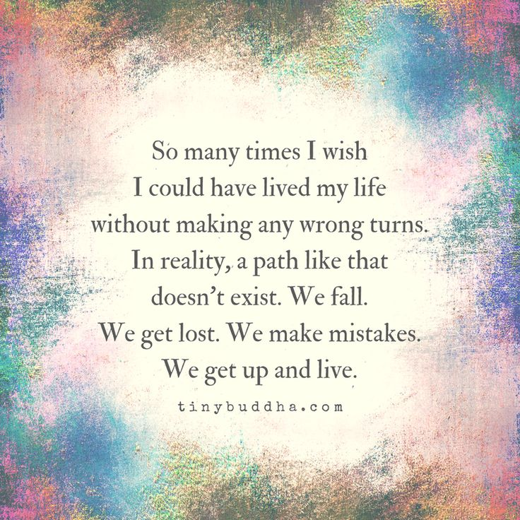 It is how we learn and become better people. Mistakes and heartbreak make us better!