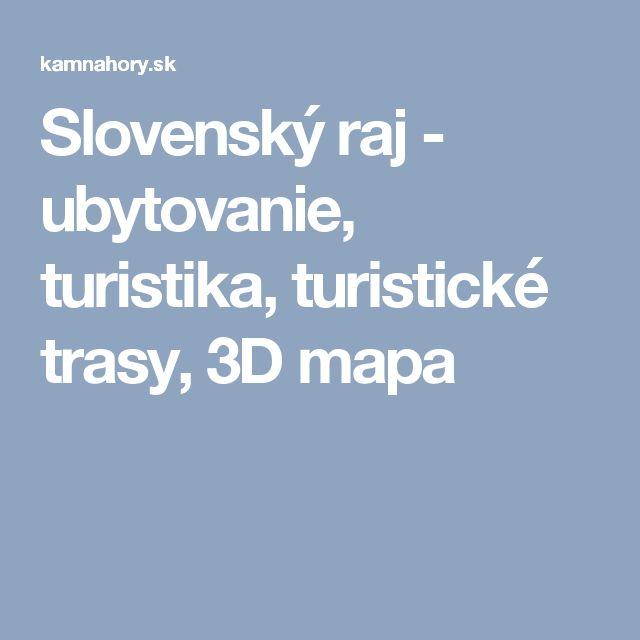 Slovenský raj - ubytovanie, turistika, turistické trasy, 3D mapa