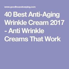 40 Best Anti-Aging Wrinkle Cream 2017 - Anti Wrinkle Creams That Work