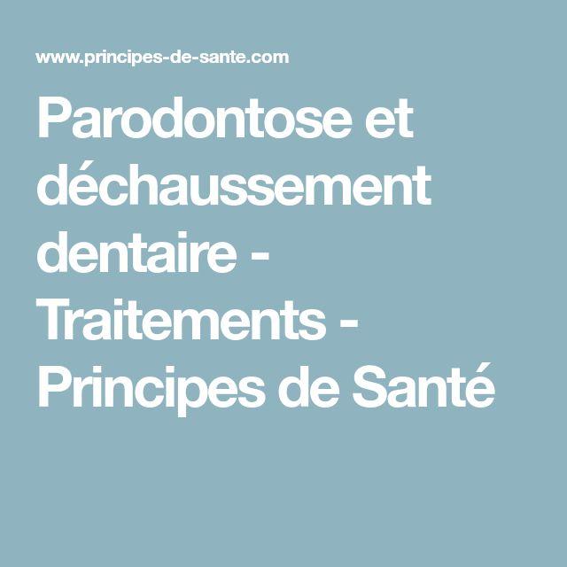 Parodontose et déchaussement dentaire - Traitements - Principes de Santé