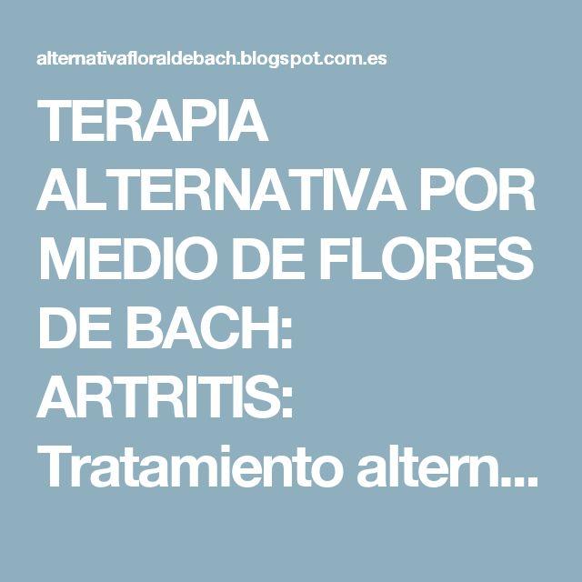 TERAPIA ALTERNATIVA POR MEDIO DE FLORES DE BACH: ARTRITIS: Tratamiento alternativo mediante el uso de flores de Bach.