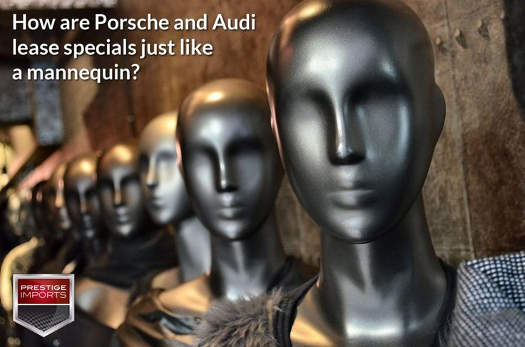 How are Porsche and Audi lease specials just like a mannequin? Photo by runran.