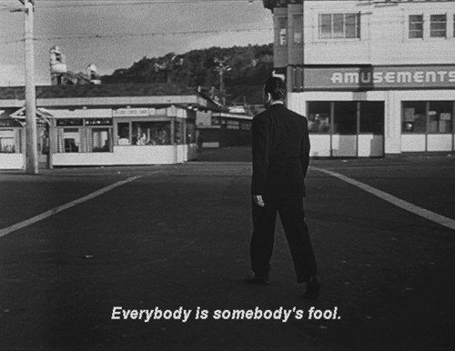 """""""Everybody is somebody's fool"""" -The Lady from Shanghai (1947)"""
