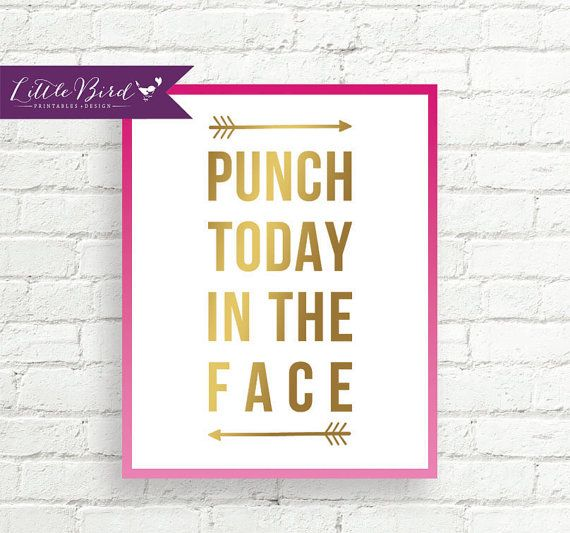 Get some sassy motivation in ya! Instant download. Punch Today In The Face!