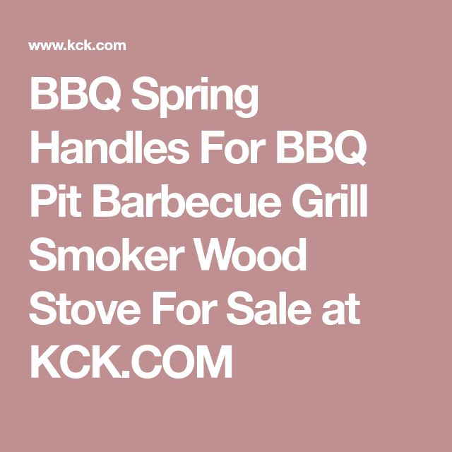 BBQ Spring Handles For BBQ Pit Barbecue Grill Smoker Wood Stove For Sale at KCK.COM