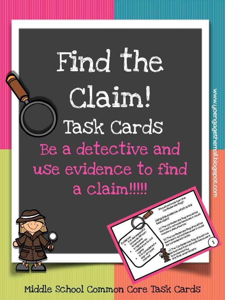 In the Common Core State Standards middle and high school students are being asked to write arguments where they can write a claim that is supported by evidence. Many students find this difficult.   To help them, it is easier to teach them to identify a claim and its evidence before they are asked to create one.  Enclosed you will find 16 task cards. Each task card contains a controversial topic and evidence from one side of a debate.