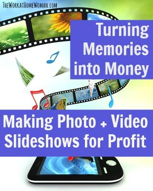 Turning Memories into Money: Making Photo + Video Slideshows for Profit | The Work at Home Woman