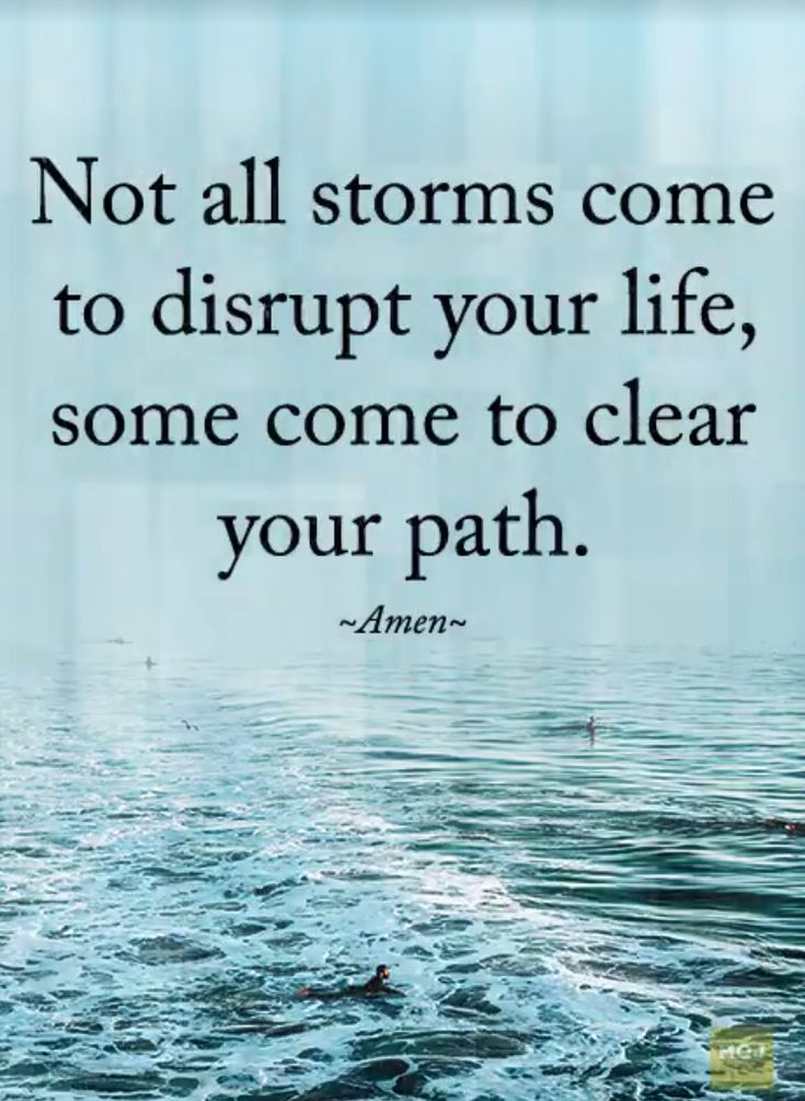 Not all storms come to disrupt your life, some come to clear your path. ~ Words of Wisdom