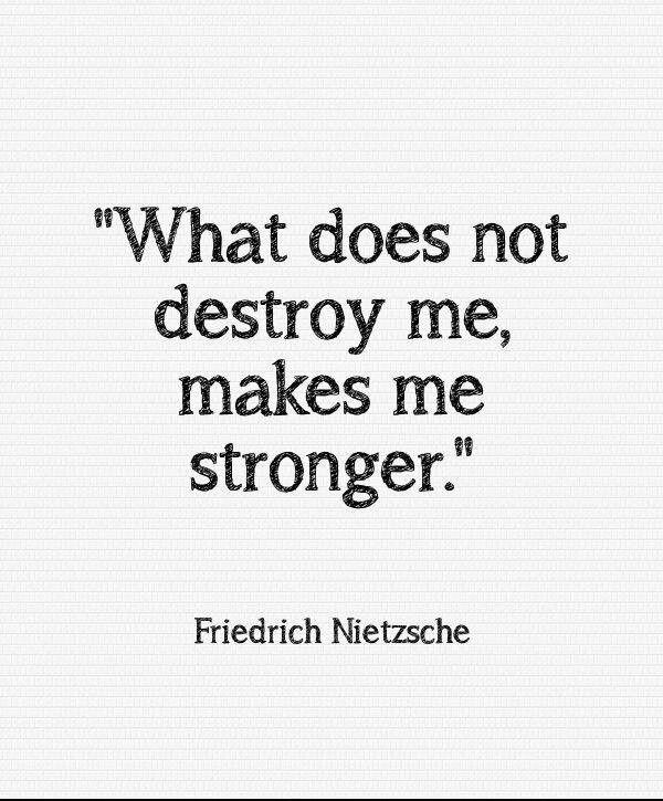 Lo que no me mata me hace más fuerte.