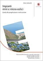 Impianti mini e micro eolici  Guida alla progettazione e realizzazione Un agile testo su uno dei più grandi e attuali business nell'ambito delle energie alternative