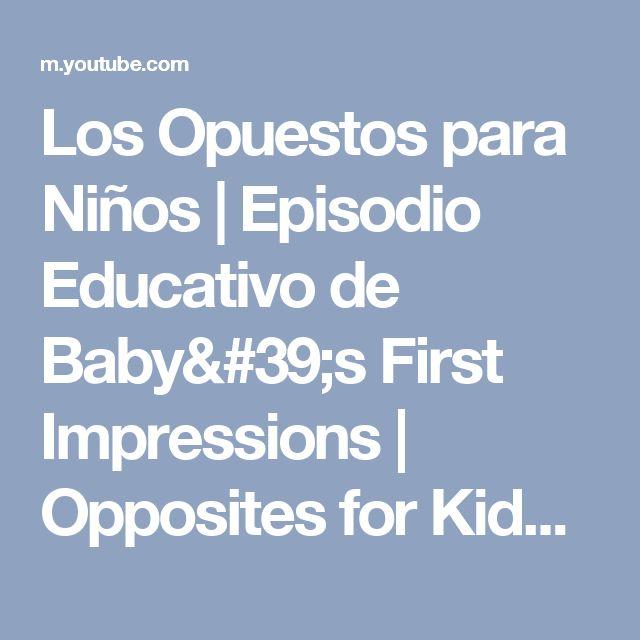 Los Opuestos para Niños | Episodio Educativo de Baby's First Impressions | Opposites for Kids - YouTube