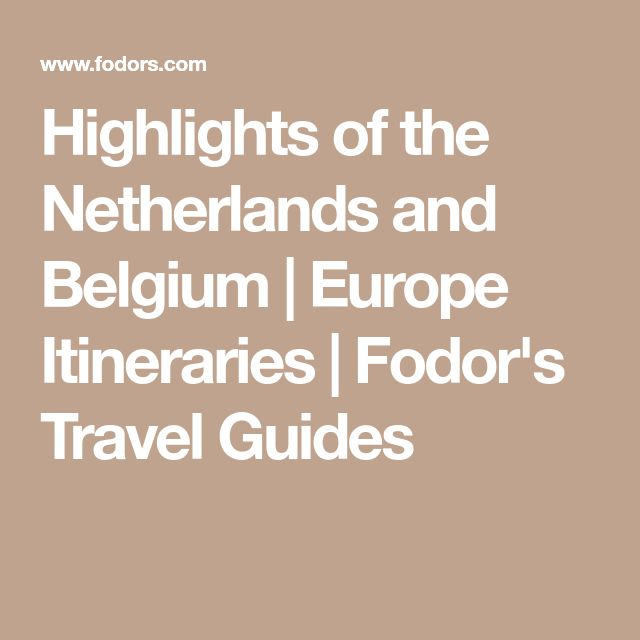 Highlights of the Netherlands and Belgium | Europe Itineraries | Fodor's Travel Guides