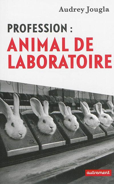 Animal de laboratoire  Pendant plus d'un an, Audrey Jougla a enquêté en caméra cachée dans les laboratoires publics et privés français pour comprendre la