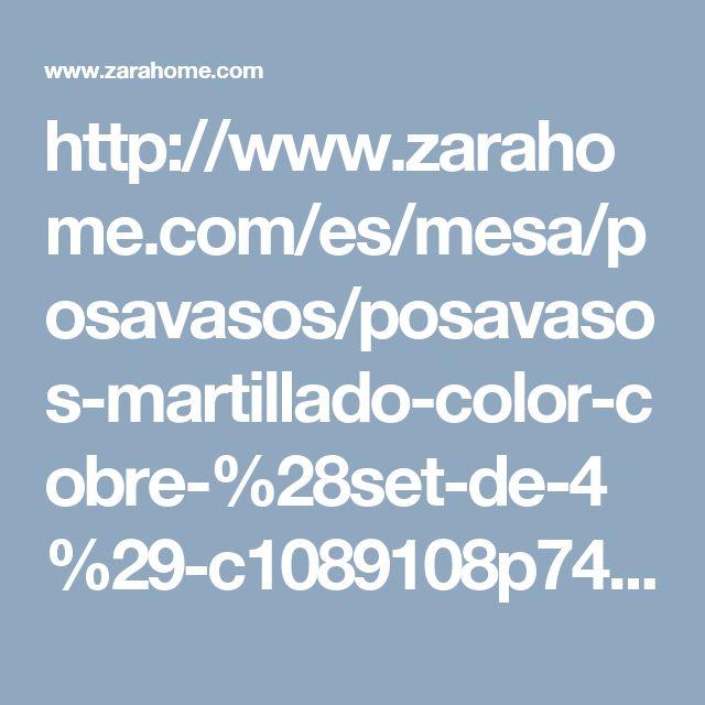 http://www.zarahome.com/es/mesa/posavasos/posavasos-martillado-color-cobre-%28set-de-4%29-c1089108p7420531.html