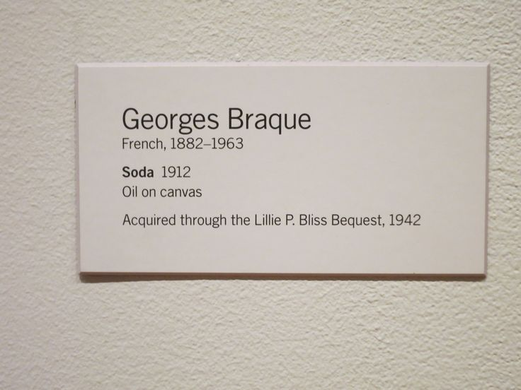 "Classic and straight-forward exhibit label. Easy to read, comfortable to look at, and doesn't distract from artwork. Georges Braque ""Soda"" 1912"
