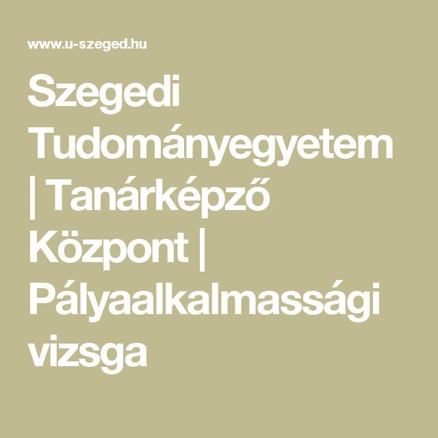 Szegedi Tudományegyetem   Tanárképző Központ   Pályaalkalmassági vizsga