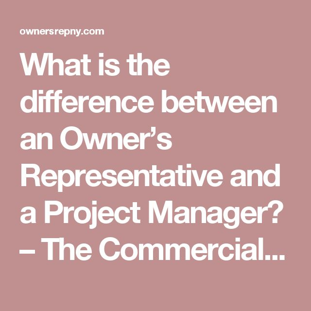 What is the difference between an Owner's Representative and a Project Manager? – The Commercial Tenant's Guide to Construction, Relocation & Facility Maintenance