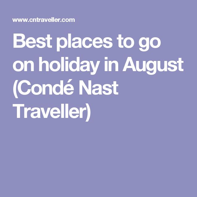 Best places to go on holiday in August (Condé Nast Traveller)